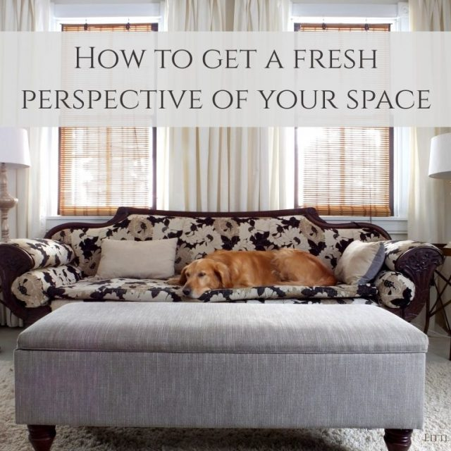 How to get a fresh perspective of your space
